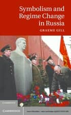 Symbolism and Regime Change in Russia ebook by Graeme Gill