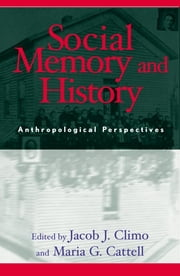 Social Memory and History - Anthropological Perspectives ebook by Jacob J. Climo,Maria G. Cattell