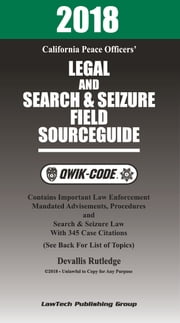 2018 California Peace Officers' Legal and Search and Seizure Field Source Guide QWIK-CODE ebook by Devallis Rutledge