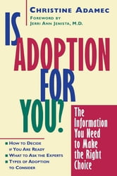 Is Adoption for You - The Information You Need to Make the Right Choice ebook by Christine Adamec