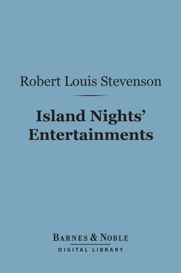 Island Nights' Entertainments (Barnes & Noble Digital Library) - Eight Years of Trouble in Samoa ebook by Robert Louis Stevenson