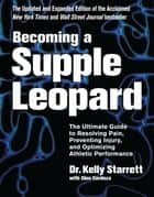 Becoming a Supple Leopard 2nd Edition - The Ultimate Guide to Resolving Pain, Preventing Injury, and Optimizing Athletic Performance ebook by Kelly Starrett, Glen Cordoza