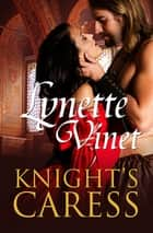 Knight's Caress ebook by Lynette Vinet