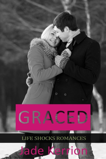Graced - Life Shocks Romances, #7 ebook by Jade Kerrion