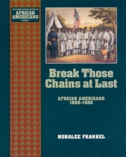 Break Those Chains at Last - African Americans 1860-1880 ebook by Noralee Frankel