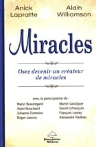 Miracles : Osez devenir un créateur de miracles ebook by Anick Lapratte, Alain Williamson