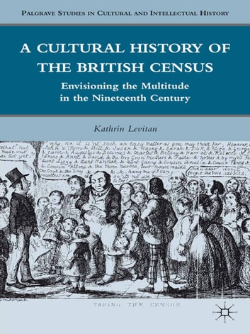 A Cultural History of the British Census - Envisioning the Multitude in the Nineteenth Century 電子書 by K. Levitan