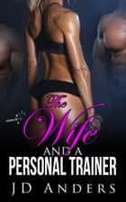The Wife and a Personal Trainer ebook by JD Anders