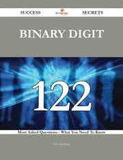 Binary Digit 122 Success Secrets - 122 Most Asked Questions On Binary Digit - What You Need To Know ebook by Lois Mcdaniel