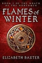 Flames of Winter ebook by Elizabeth Baxter