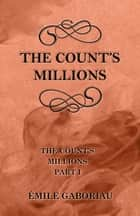 The Count's Millions (The Count's Millions Part I) ebook by Émile Gaboriau