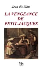 La vengeance de Petit-Jacques ebook by Jean d'Aillon