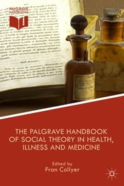 The Palgrave Handbook of Social Theory in Health, Illness and Medicine ebook by Dr Fran Collyer