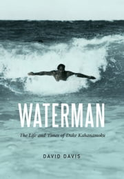 Waterman - The Life and Times of Duke Kahanamoku ebook by David Davis