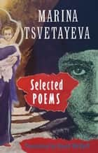 Selected Poems - Marina Tsvetaeva ebook by Marina Tsvetaeva