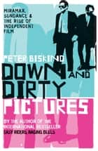Down and Dirty Pictures - Miramax, Sundance and the Rise of Independent Film ebook by Peter Biskind