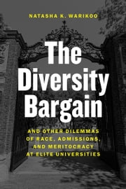 The Diversity Bargain - And Other Dilemmas of Race, Admissions, and Meritocracy at Elite Universities ebook by Natasha K. Warikoo