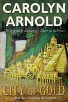 City of Gold - Matthew Connor Adventure Series, #1 ebook by Carolyn Arnold