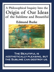 A Philosophical Inquiry Into the Origin of Our Ideas of the Sublime and Beautiful - With linked Table of Contents ebook by Edmund Burke