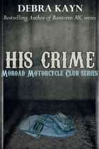 His Crime - Moroad Motorcycle Club, #3 ebook by Debra Kayn