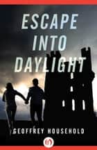 Escape into Daylight ebook by Geoffrey Household
