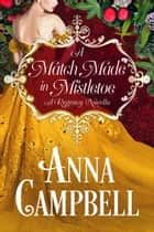 A Match Made in Mistletoe: A Regency Novella ebook by Anna Campbell