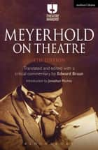 Meyerhold on Theatre ebook by Edward Braun,Jonathan Pitches