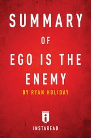 Ego is the Enemy - by Ryan Holiday | Summary & Analysis ebook by Instaread