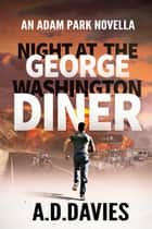 Night at the George Washington Diner - An Adam Park Novella ebook by A. D. Davies