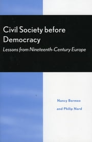Civil Society Before Democracy - Lessons from Nineteenth-Century Europe ebook by Nancy Bermeo,Philip Nord