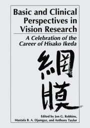 Basic and Clinical Perspectives in Vision Research - A Celebration of the Career of Hisako Ikeda ebook by Jon G. Robbins,M.B. Djamgoz,Anthony Taylor