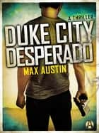 Duke City Desperado - A Lawbreakers Thriller ebook by Max Austin