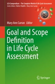 Goal and Scope Definition in Life Cycle Assessment ebook by Mary Ann Curran