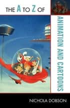 The A to Z of Animation and Cartoons ebook by Nichola Dobson