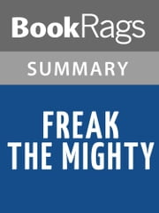 Freak the Mighty by Rodman Philbrick Summary & Study Guide ebook by BookRags