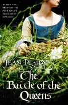 The Battle of the Queens - (Plantagenet Saga) ebook by Jean Plaidy