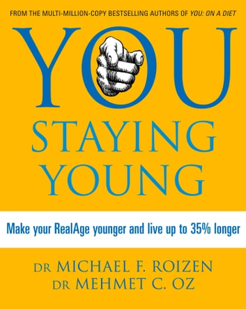 You: Staying Young: Make Your RealAge Younger and Live Up to 35% Longer ebook by Michael F. Roizen,Mehmet C. Oz