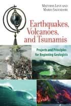 Earthquakes, Volcanoes, and Tsunamis - Projects and Principles for Beginning Geologists ebook by Matthys Levy, Mario Salvadori