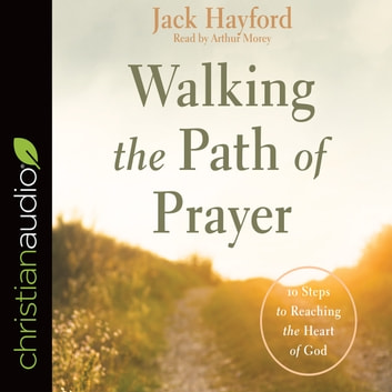 Walking the Path of Prayer - 10 Steps to Reaching the Heart of God audiobook by Jack Hayford