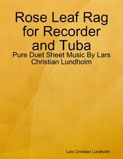 Rose Leaf Rag for Recorder and Tuba - Pure Duet Sheet Music By Lars Christian Lundholm ebook by Lars Christian Lundholm