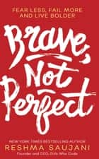 Brave, Not Perfect ebook by Reshma Saujani