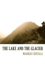 The Lake and the Glacier ebook by Markku Hietala