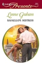 Rafaello's Mistress - An Emotional and Sensual Romance ebook by Lynne Graham