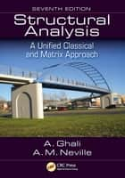 Structural Analysis - A Unified Classical and Matrix Approach, Seventh Edition ebook by Amin Ghali, Adam Neville