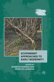 Ecofeminist Approaches to Early Modernity ebook by J. Munroe,R. Laroche
