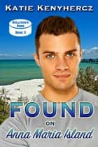 Found on Anna Maria Island - Sullivan's Sons, #3 ebook by Katie Kenyhercz