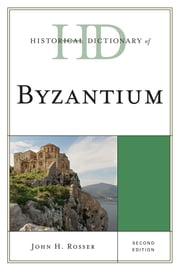 Historical Dictionary of Byzantium ebook by John H. Rosser