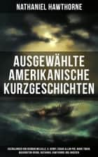 Ausgewählte amerikanische Kurzgeschichten - Erzählungen von Herman Melville, O. Henry, Edgar Allan Poe, Mark Twain, Washington Irving, Nathaniel Hawthorne und anderen ebook by Nathaniel Hawthorne, Washington Irving, Edgar Allan Poe,...