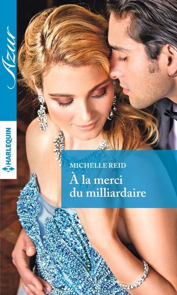 A la merci du milliardaire ebook by Michelle Reid
