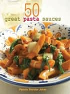 50 Great Pasta Sauces ebook by Pamela Sheldon Johns